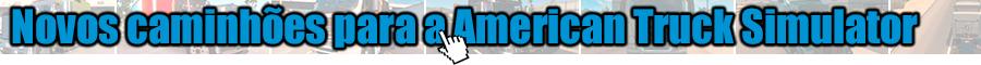 Novos caminhões para a American Truck Simulator